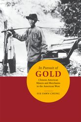 In Pursuit of GoldChinese American Miners and Merchants in the American West$