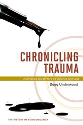 Chronicling TraumaJournalists and Writers on Violence and Loss