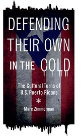Defending Their Own in the ColdThe Cultural Turns of U.S. Puerto Ricans