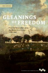 Gleanings of FreedomFree and Slave Labor along the Mason-Dixon Line, 1790-1860