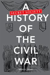 A Secret Society History of the Civil War - Illinois Scholarship Online