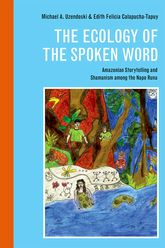The Ecology of the Spoken WordAmazonian Storytelling and Shamanism among the Napo Runa