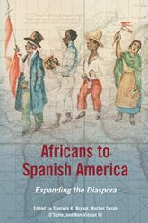 Africans to Spanish America – Expanding the Diaspora - Illinois Scholarship Online