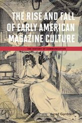 The Rise and Fall of Early American Magazine Culture$