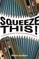 Squeeze This!A Cultural History of the Accordion in America$