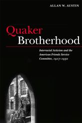 Quaker BrotherhoodInterracial Activism and the American Friends Service Committee, 1917-1950