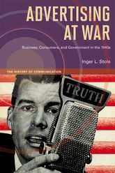 Advertising at War – Business, Consumers, and Government in the 1940s - Illinois Scholarship Online
