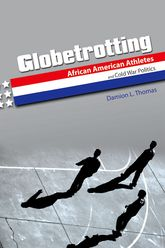 GlobetrottingAfrican American Athletes and Cold War Politics