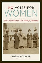 No Votes for WomenThe New York State Anti-Suffrage Movement