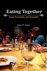 Eating TogetherFood, Friendship, and Inequality