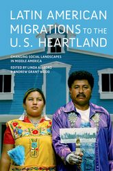 Latin American Migrations to the U.S. HeartlandChanging Social Landscapes in Middle America$