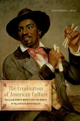 The Creolization of American CultureWilliam Sidney Mount and the Roots of Blackface Minstrelsy$