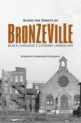 Along the Streets of BronzevilleBlack Chicago's Literary Landscape$