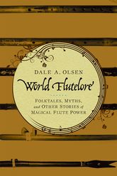 World FluteloreFolktales, Myths, and Other Stories of Magical Flute Power$