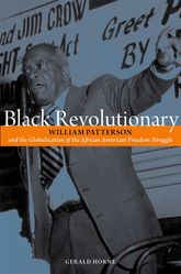 Black RevolutionaryWilliam Patterson and the Globalization of the African American Freedom Struggle