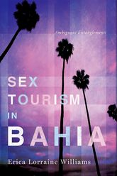 Sex Tourism in BahiaAmbiguous Entanglements$