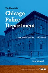 The Rise of the Chicago Police DepartmentClass and Conflict, 1850-1894