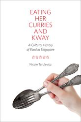 Eating Her Curries and KwayA Cultural History of Food in Singapore