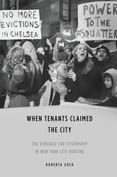 When Tenants Claimed the CityThe Struggle for Citizenship in New York City Housing$