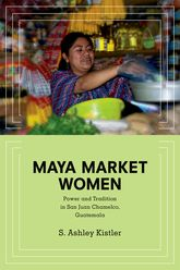 Maya Market WomenPower and Tradition in San Juan Chamelco, Guatemala