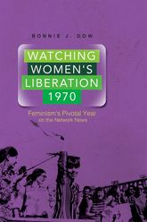 Watching Women's Liberation, 1970Feminism's Pivotal Year on the Network News$