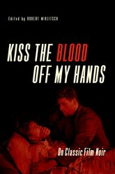 Kiss the Blood Off My HandsOn Classic Film Noir$