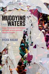 Muddying the WatersCoauthoring Feminisms across Scholarship and Activism$