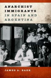 Anarchist Immigrants in Spain and Argentina - Illinois Scholarship Online