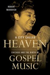 A City Called HeavenChicago and the Birth of Gospel Music$