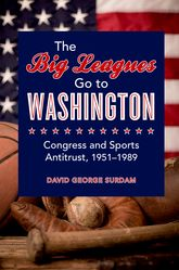 The Big Leagues Go to WashingtonCongress and Sports Antitrust, 1951-1989$