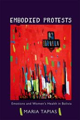 Embodied Protests – Emotions and Women's Health in Bolivia - Illinois Scholarship Online
