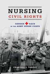 Nursing Civil RightsGender and Race in the Army Nurse Corps$