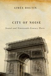 City of NoiseSound and Nineteenth-Century Paris