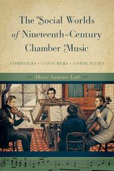 The Social Worlds of Nineteenth-Century Chamber MusicComposers, Consumers, Communities