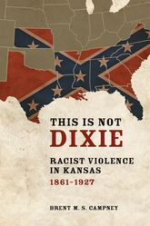 This Is Not DixieRacist Violence in Kansas, 1861-1927$