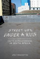 Street Life under a RoofYouth Homelessness in South Africa