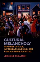 Cultural MelancholyReadings of Race, Impossible Mourning, and African American Ritual$