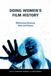 Doing Women's Film HistoryReframing Cinemas, Past and Future