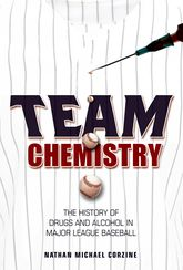 Team ChemistryThe History of Drugs and Alcohol in Major League Baseball$