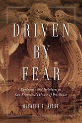 Driven by Fear – Epidemics and Isolation in San Francisco's House of Pestilence - Illinois Scholarship Online
