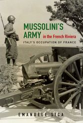 Mussolini's Army in the French Riviera – Italy's Occupation of France | Illinois Scholarship Online