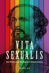 Vita SexualisKarl Ulrichs and the Origins of Sexual Science