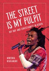 The Street Is My Pulpit – Hip Hop and Christianity in Kenya - Illinois Scholarship Online