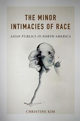 The Minor Intimacies of RaceAsian Publics in North America$