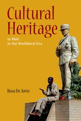 Cultural Heritage in Mali in the Neoliberal Era - Illinois Scholarship Online