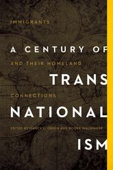 A Century of TransnationalismImmigrants and Their Homeland Connections