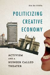 Politicizing Creative EconomyActivism and a Hunger Called Theater