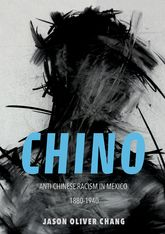 ChinoAnti-Chinese Racism in Mexico, 1880-1940