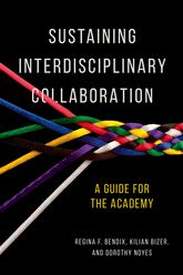 Sustaining Interdisciplinary CollaborationA Guide for the Academy$