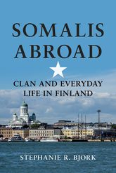 Somalis AbroadClan and Everyday Life in Finland